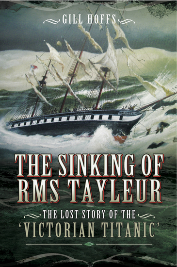 The Sinking of RMS Tayleur - The Lost Story of the Victorian Titanic - cover