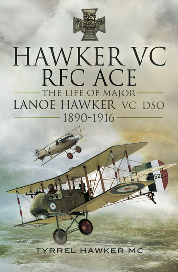 Hawker VC RFC ACE - The Life of Major Lanoe Hawker VC DSO 1890–1916 - cover