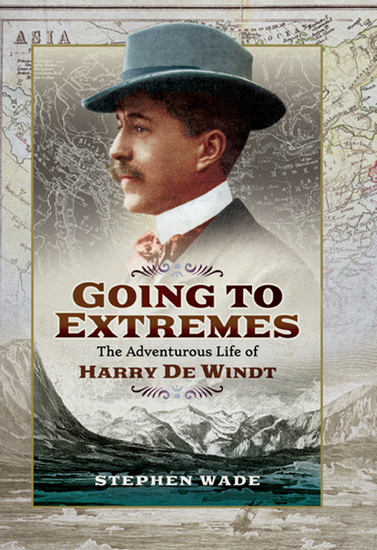 Going to Extremes - The Adventurous Life of Harry de Windt - cover