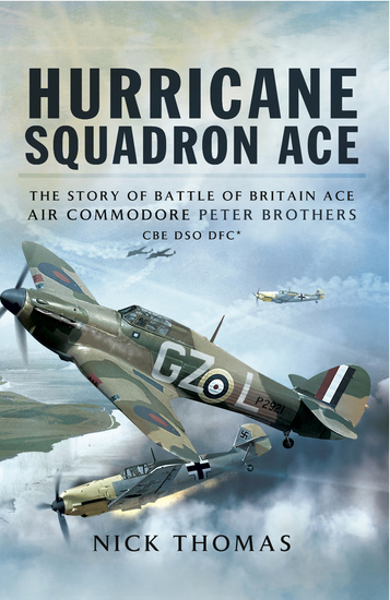 Hurricane Squadron Ace - The Story of Battle of Britain Ace Air Commodore Peter Brothers CBE DSO DFC and Bar - cover