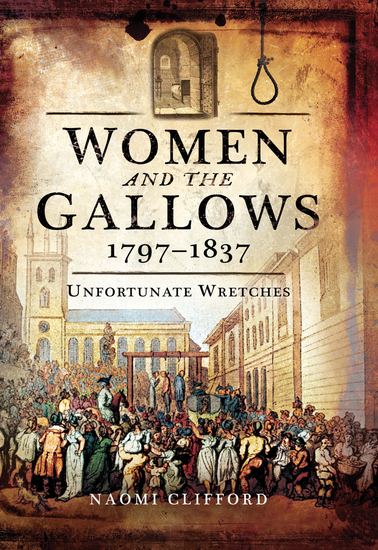 Women and the Gallows 1797–1837 - Unfortunate Wretches - cover