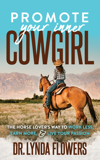 Promote Your Inner Cowgirl - The Horse Lover's Way to Work Less Earn More and Live Your Passion - cover