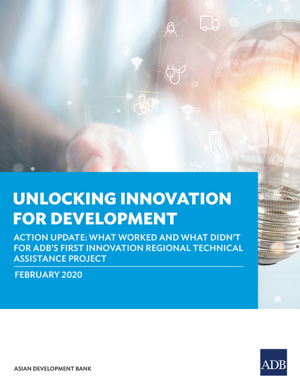Unlocking Innovation for Development - Action Update: What worked and what didn't for ADB's first innovation regional technical assistance project - cover