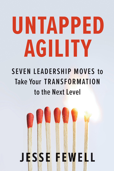 Untapped Agility - Seven Leadership Moves to Take Your Transformation to the Next Level - cover