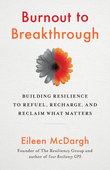 Burnout to Breakthrough - Building Resilience to Refuel Recharge and Reclaim What Matters - cover