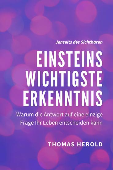 Einsteins Wichtigste Erkenntnis - Warum die Antwort auf eine einzige Frage Ihr Leben entscheiden kann - cover