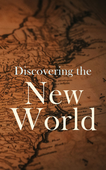 Discovering the New World - Biographies Historical Documents Journals & Letters of the Greatest Explorers of North America - cover