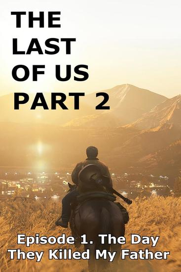The Last Of Us Part 2 - Episode 1 The Day They Killed My Father - The Last Of Us Part 2 #1 - cover