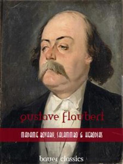 Gustave Flaubert: Madame BovarySalammbo and Herodias - (Bauer Classics) - cover