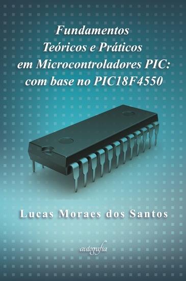 Fundamentos teóricos e práticos em microcontroladores PIC: com base no PIC18F4550 - cover