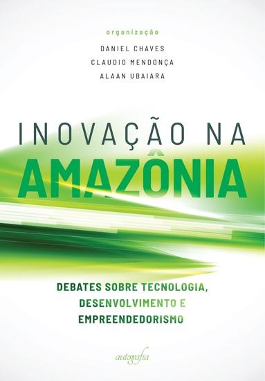 Inovação na Amazônia - debates sobre tecnologiadesenvolvimento e empreendedorismo - cover
