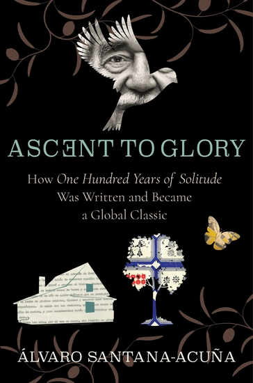 Ascent to Glory - How One Hundred Years of Solitude Was Written and Became a Global Classic - cover