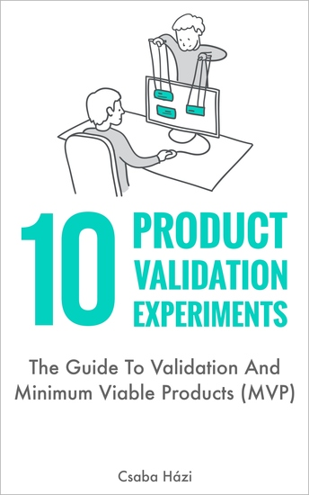 10 Product Validation Experiments - The Guide To Validation And Minimum Viable Products (MVP) - cover