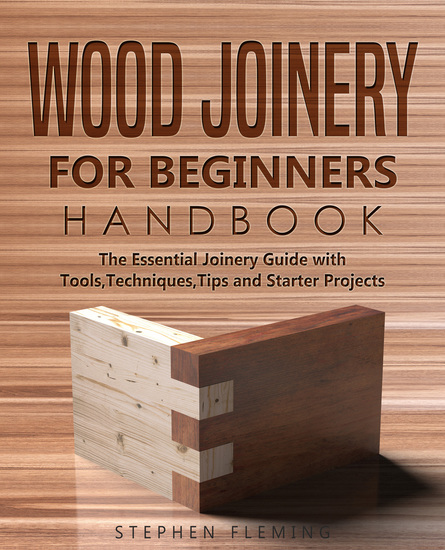 Wood Joinery for Beginners Handbook - The Essential Joinery Guide with Tools Techniques Tips and Starter Projects - cover