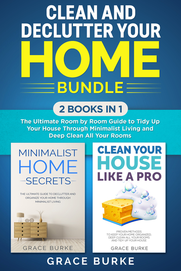 Clean and Declutter Your Home Bundle - 2 Books in 1: The Ultimate Room by Room Guide to Tidy Up Your House and Deep Clean All Your Rooms - cover