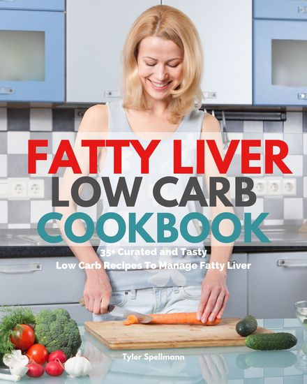 Fatty Liver Low Carb Cookbook - 35+ Curated and Tasty Low Carb Recipes To Manage Fatty Liver - cover