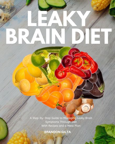 Leaky Brain Diet - A Step-by-Step Guide to Managing Leaky Brain Symptoms Through Diet With Recipes and Meal Plan - cover