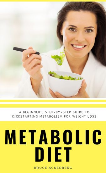 Metabolic Diet - A Beginner's Step-by-Step Guide To Kickstarting Metabolism For Weight Loss: Includes Recipes and a 7-Day Meal Plan - cover