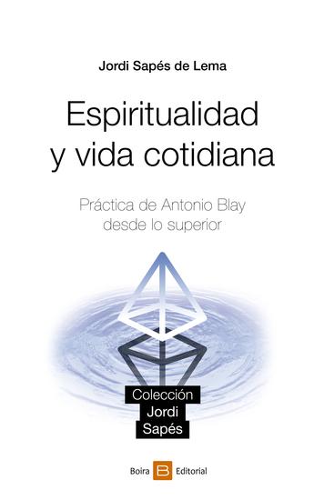Espiritualidad y vida cotidiana - Práctica de Antonio Blay desde lo superior - cover