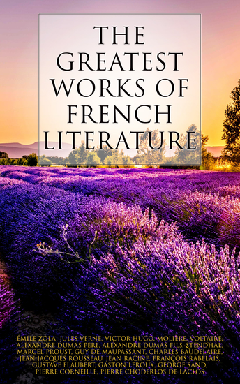 The Greatest Works of French Literature - 90+ Novels Short Stories Poems Plays Philosophical Essays… - cover