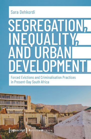 Segregation Inequality and Urban Development - Forced Evictions and Criminalisation Practices in Present-Day South Africa - cover