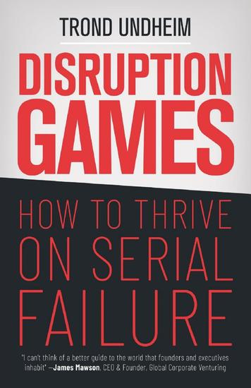Disruption Games - How to Thrive on Serial Failure - cover