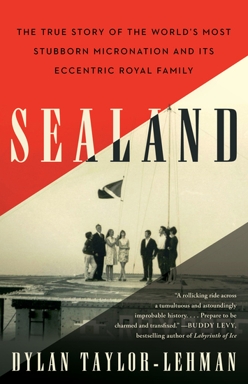 Sealand - The True Story of the World's Most Stubborn Micronation and Its Eccentric Royal Family - cover