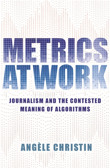 Metrics at Work - Journalism and the Contested Meaning of Algorithms - cover