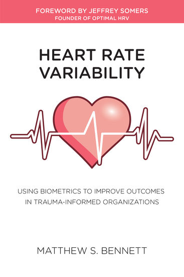 Healing with Heart Rate Variability - Using Biometrics to Improve Outcomes in Trauma-Informed Organizations - cover