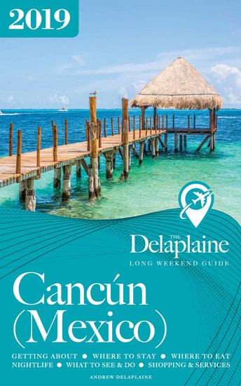 Cancun - The Delaplaine 2019 Long Weekend Guide - cover