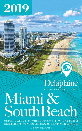 Miami & South Beach - The Delaplaine 2019 Long Weekend Guide - cover