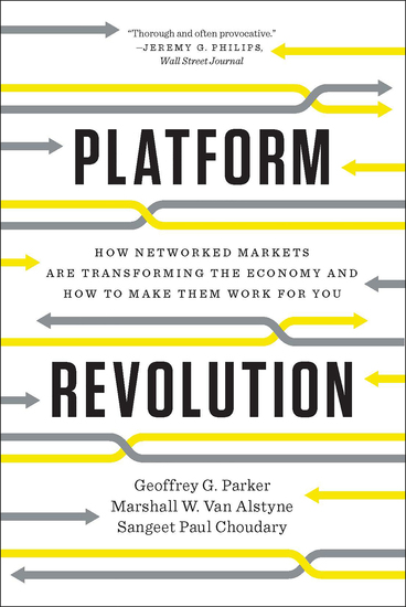 Platform Revolution: How Networked Markets Are Transforming the Economy and How to Make Them Work for You - cover