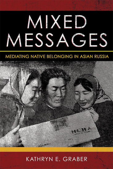 Mixed Messages - Mediating Native Belonging in Asian Russia - cover