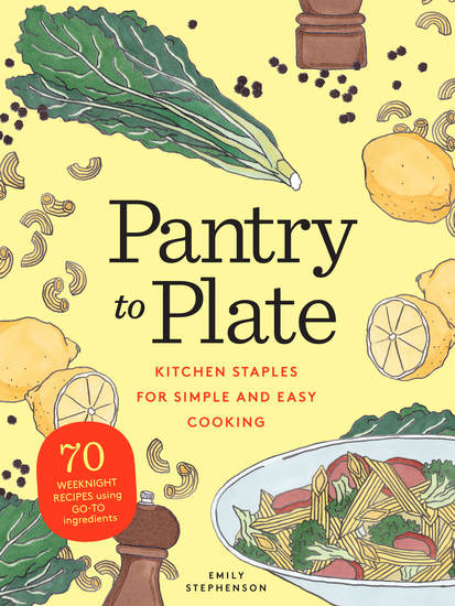Pantry to Plate - Kitchen Staples for Simple and Easy Cooking: 70 weeknight recipes using go-to ingredients - cover