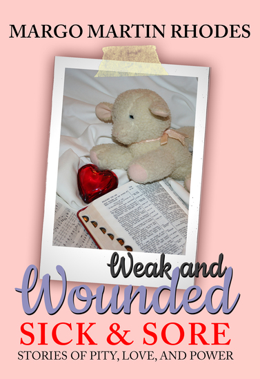 Weak and Wounded Sick and Sore - Stories of Pity Love and Power - cover