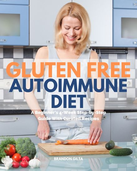 Gluten Free Autoimmune Diet - A Beginner's 4-Week Step-by-Step Guide With Curated Recipes - cover
