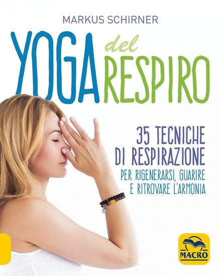 Yoga del Respiro - 35 tecniche di respirazione per rigenerarsi guarire e ritrovare l'armonia - cover