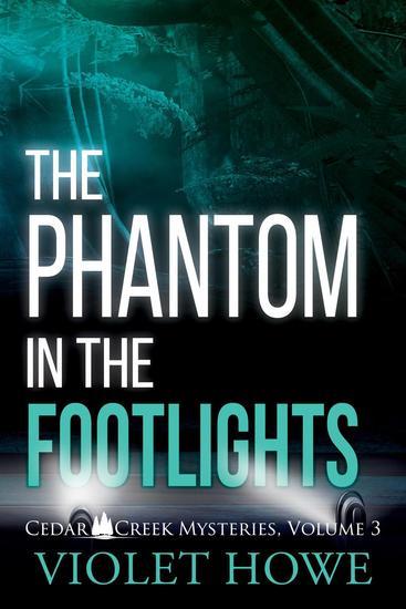 The Phantom in the Footlights - Cedar Creek Mysteries #3 - cover