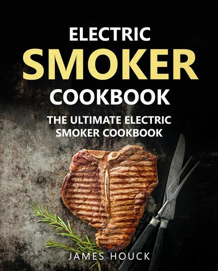 Electric Smoker: Electric Smoker Cookbook: The Ultimate Electric Smoker Cookbook - cover
