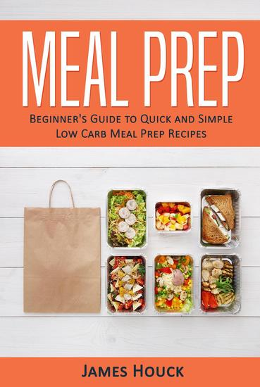 Meal Prep: Beginner's Guide to Quick and Simple Low-Carb Meal Prep Recipes - cover
