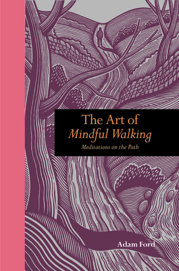 The Art of Mindful Walking - Meditations on the Path - cover