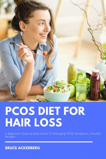 PCOS Diet for Hair Loss - A Beginner's Step-by-Step Guide To Managing PCOS Symptoms Includes Recipes - cover