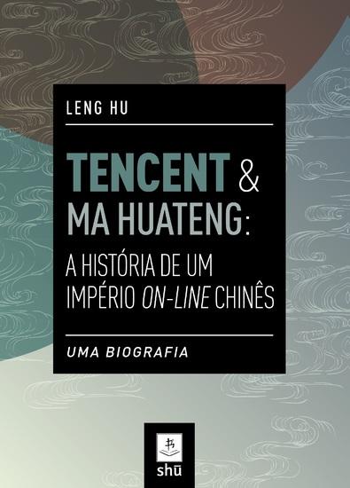Tencent & ma huateng: a história de um império on-line chinês - uma biografia - cover