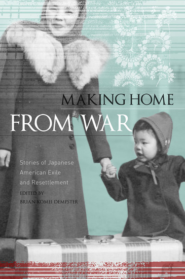 Making Home from War - Stories of Japanese American Exile and Resettlement - cover