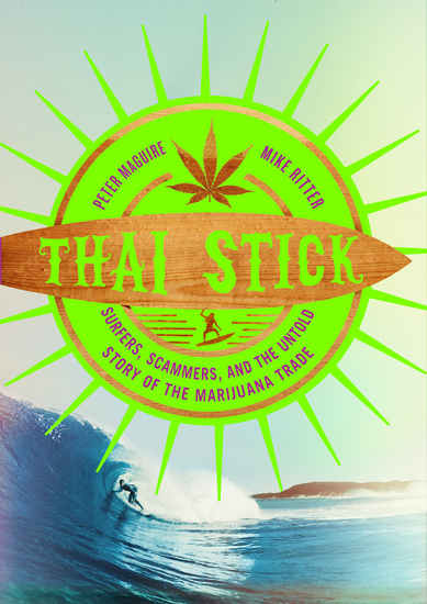 Thai Stick - Surfers Scammers and the Untold Story of the Marijuana Trade - cover