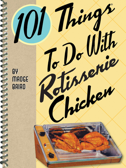 101 Things To Do With Rotisserie Chicken - cover