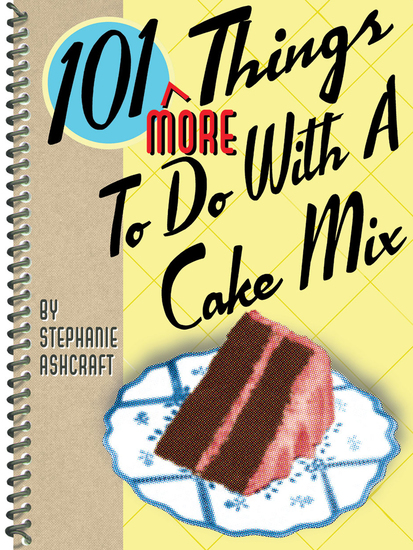 101 More Things To Do With a Cake Mix - cover