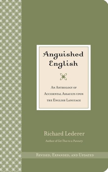 Anguished English - An Anthology of Accidental Assaults Upon the English Language - cover