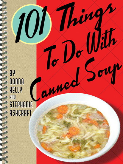 101 Things To Do With Canned Soup - cover