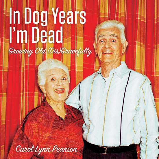 In Dog Years I'm Dead - Growing Old (Dis)Gracefully - cover